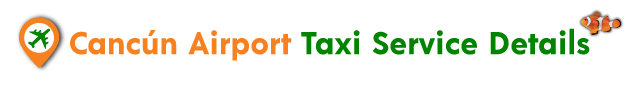 Cancun Airport Taxi Service details